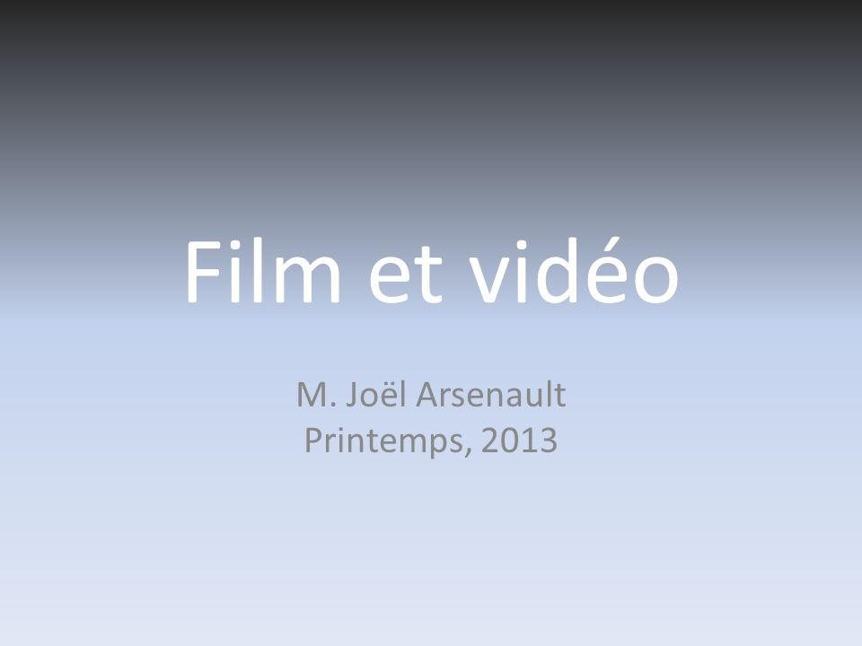 Film et vidéo M. Joël Arsenault Printemps, 2013