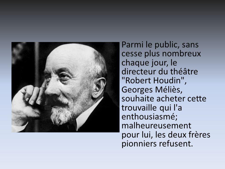 Parmi le public, sans cesse plus nombreux chaque jour, le directeur du théâtre Robert Houdin , Georges Méliès, souhaite acheter cette trouvaille qui l a enthousiasmé; malheureusement pour lui, les deux frères pionniers refusent.