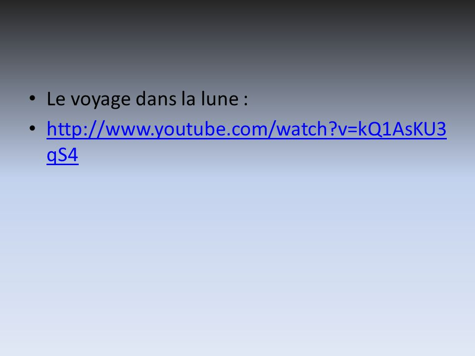 Le voyage dans la lune : http://www.youtube.com/watch v=kQ1AsKU3 qS4 http://www.youtube.com/watch v=kQ1AsKU3 qS4