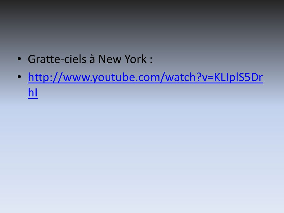 Gratte-ciels à New York : http://www.youtube.com/watch v=KLIplS5Dr hI http://www.youtube.com/watch v=KLIplS5Dr hI