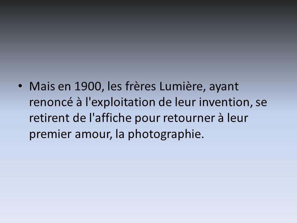 Mais en 1900, les frères Lumière, ayant renoncé à l'exploitation de leur invention, se retirent de l'affiche pour retourner à leur premier amour, la p