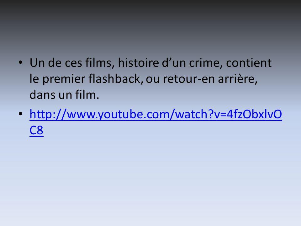 Un de ces films, histoire dun crime, contient le premier flashback, ou retour-en arrière, dans un film. http://www.youtube.com/watch?v=4fzObxlvO C8 ht