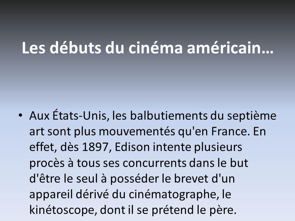 Les débuts du cinéma américain… Aux États-Unis, les balbutiements du septième art sont plus mouvementés qu'en France. En effet, dès 1897, Edison inten