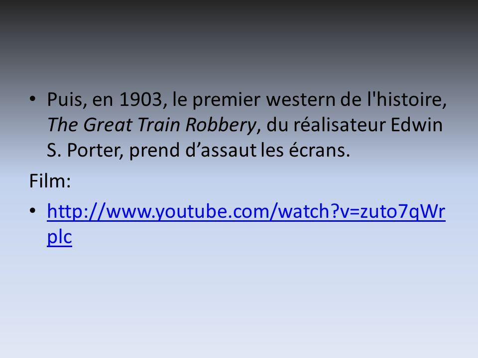 Puis, en 1903, le premier western de l'histoire, The Great Train Robbery, du réalisateur Edwin S. Porter, prend dassaut les écrans. Film: http://www.y