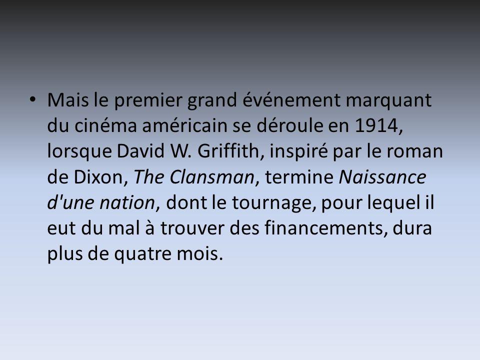 Mais le premier grand événement marquant du cinéma américain se déroule en 1914, lorsque David W. Griffith, inspiré par le roman de Dixon, The Clansma