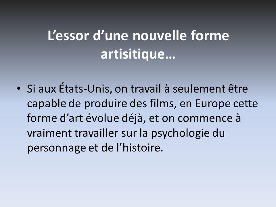 Lessor dune nouvelle forme artisitique… Si aux États-Unis, on travail à seulement être capable de produire des films, en Europe cette forme dart évolu