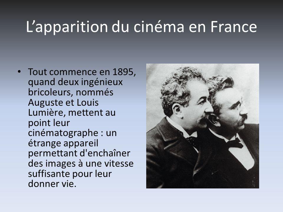 Lapparition du cinéma en France Tout commence en 1895, quand deux ingénieux bricoleurs, nommés Auguste et Louis Lumière, mettent au point leur cinémat
