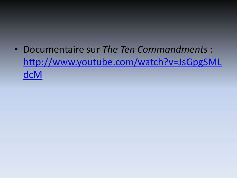 Documentaire sur The Ten Commandments : http://www.youtube.com/watch v=JsGpgSML dcM http://www.youtube.com/watch v=JsGpgSML dcM