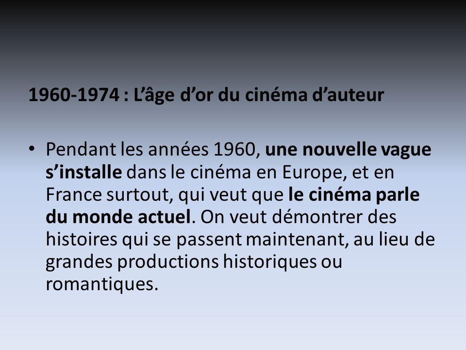 1960-1974 : Lâge dor du cinéma dauteur Pendant les années 1960, une nouvelle vague sinstalle dans le cinéma en Europe, et en France surtout, qui veut que le cinéma parle du monde actuel.