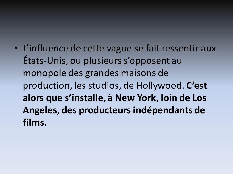 Linfluence de cette vague se fait ressentir aux États-Unis, ou plusieurs sopposent au monopole des grandes maisons de production, les studios, de Hollywood.