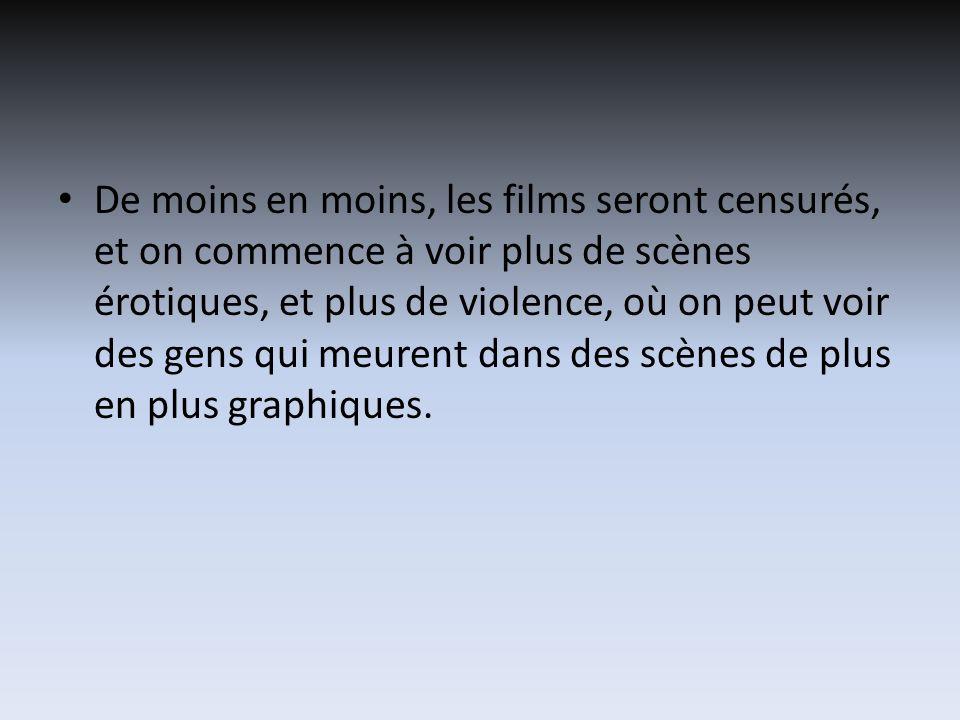 De moins en moins, les films seront censurés, et on commence à voir plus de scènes érotiques, et plus de violence, où on peut voir des gens qui meurent dans des scènes de plus en plus graphiques.