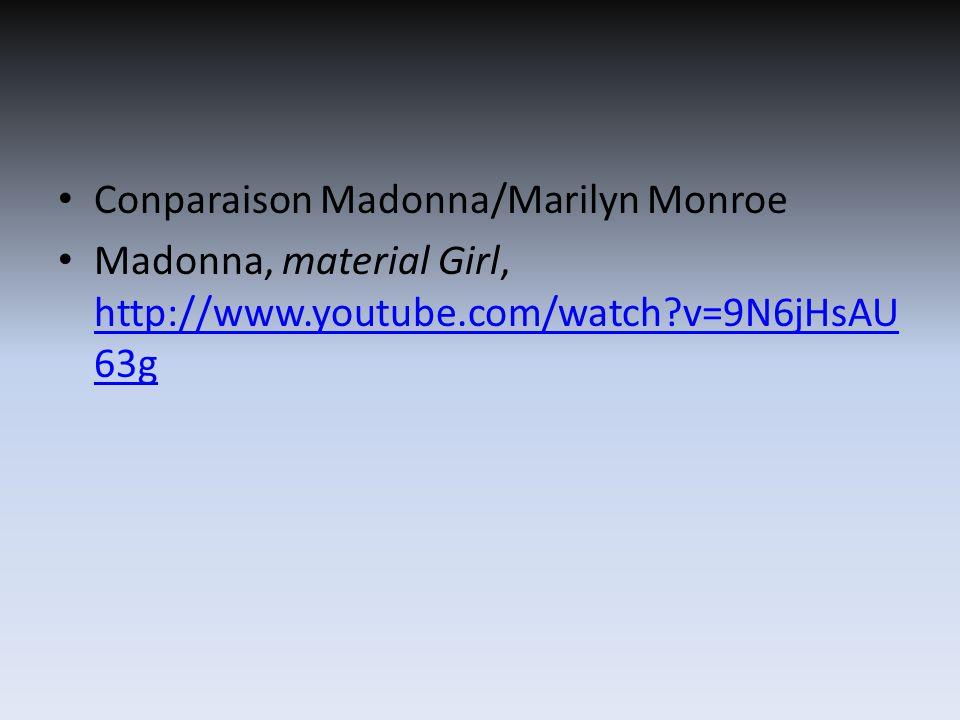 Conparaison Madonna/Marilyn Monroe Madonna, material Girl, http://www.youtube.com/watch v=9N6jHsAU 63g http://www.youtube.com/watch v=9N6jHsAU 63g