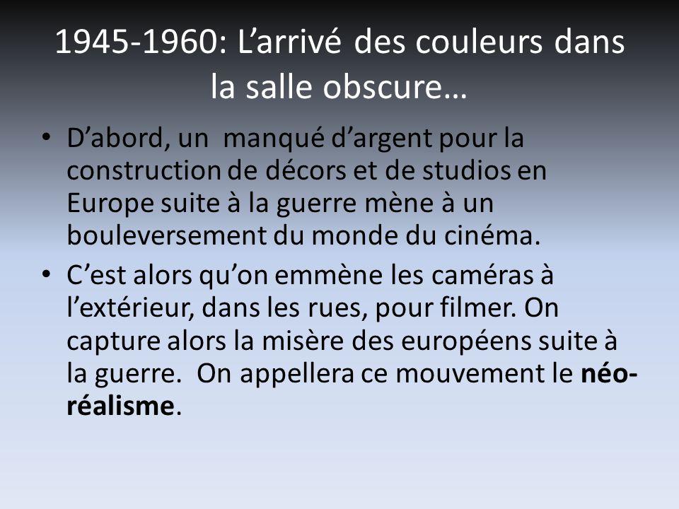 1945-1960: Larrivé des couleurs dans la salle obscure… Dabord, un manqué dargent pour la construction de décors et de studios en Europe suite à la guerre mène à un bouleversement du monde du cinéma.