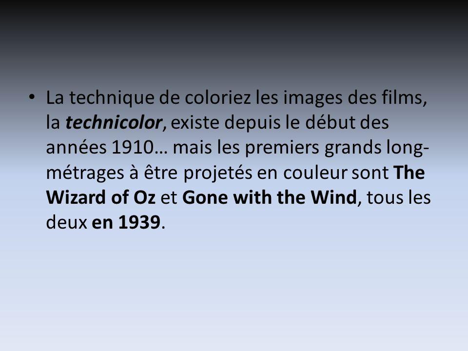 La technique de coloriez les images des films, la technicolor, existe depuis le début des années 1910… mais les premiers grands long- métrages à être projetés en couleur sont The Wizard of Oz et Gone with the Wind, tous les deux en 1939.