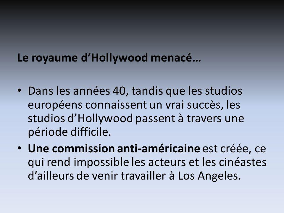 Le royaume dHollywood menacé… Dans les années 40, tandis que les studios européens connaissent un vrai succès, les studios dHollywood passent à travers une période difficile.