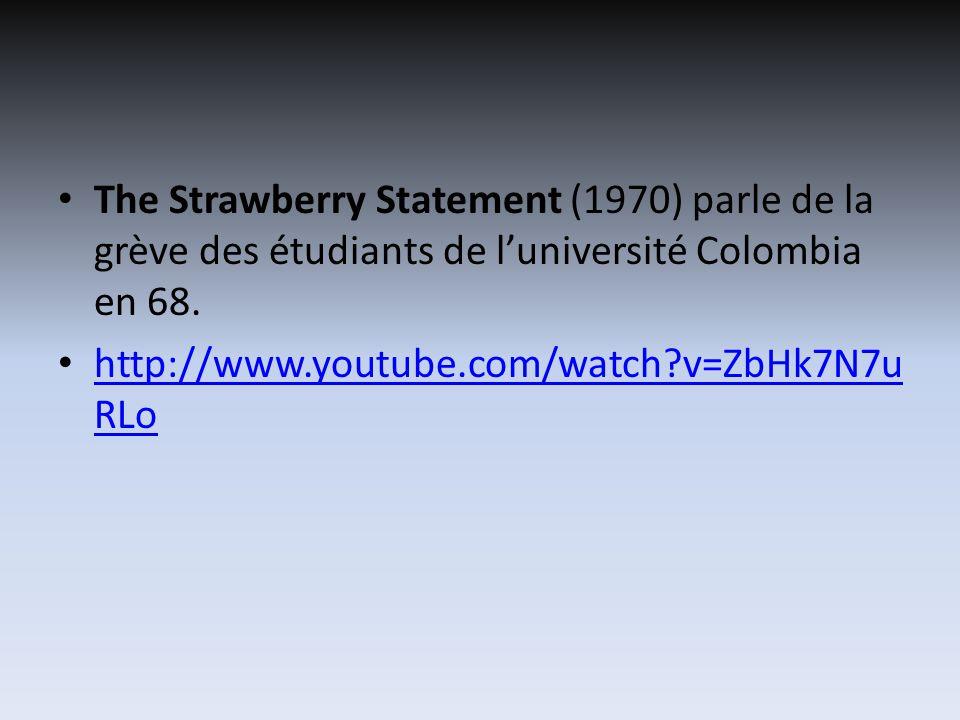 The Strawberry Statement (1970) parle de la grève des étudiants de luniversité Colombia en 68. http://www.youtube.com/watch?v=ZbHk7N7u RLo http://www.