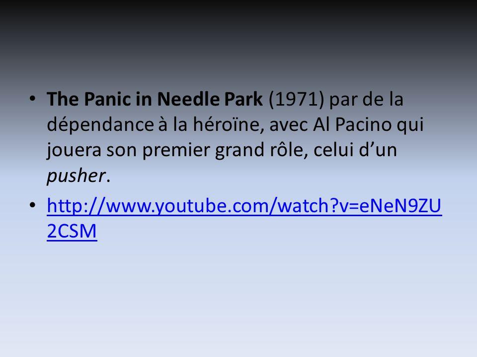 The Panic in Needle Park (1971) par de la dépendance à la héroïne, avec Al Pacino qui jouera son premier grand rôle, celui dun pusher. http://www.yout