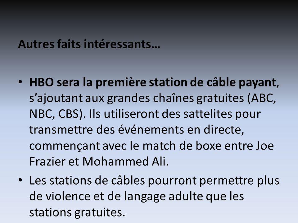 Autres faits intéressants… HBO sera la première station de câble payant, sajoutant aux grandes chaînes gratuites (ABC, NBC, CBS). Ils utiliseront des