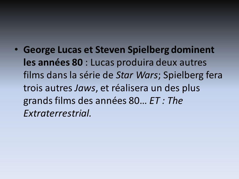 George Lucas et Steven Spielberg dominent les années 80 : Lucas produira deux autres films dans la série de Star Wars; Spielberg fera trois autres Jaws, et réalisera un des plus grands films des années 80… ET : The Extraterrestrial.