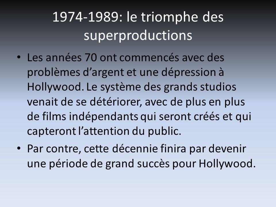 1974-1989: le triomphe des superproductions Les années 70 ont commencés avec des problèmes dargent et une dépression à Hollywood. Le système des grand