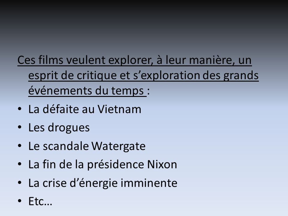 Ces films veulent explorer, à leur manière, un esprit de critique et sexploration des grands événements du temps : La défaite au Vietnam Les drogues Le scandale Watergate La fin de la présidence Nixon La crise dénergie imminente Etc…