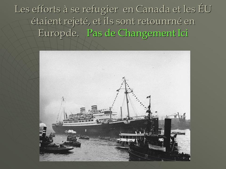 Les efforts à se refugier en Canada et les ÉU étaient rejeté, et ils sont retounrné en Europde. Pas de Changement Ici