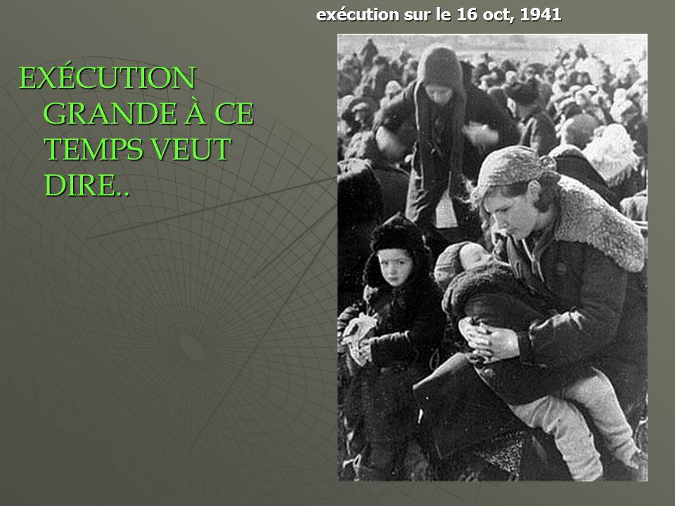 EXÉCUTION GRANDE À CE TEMPS VEUT DIRE.. exécution sur le 16 oct, 1941