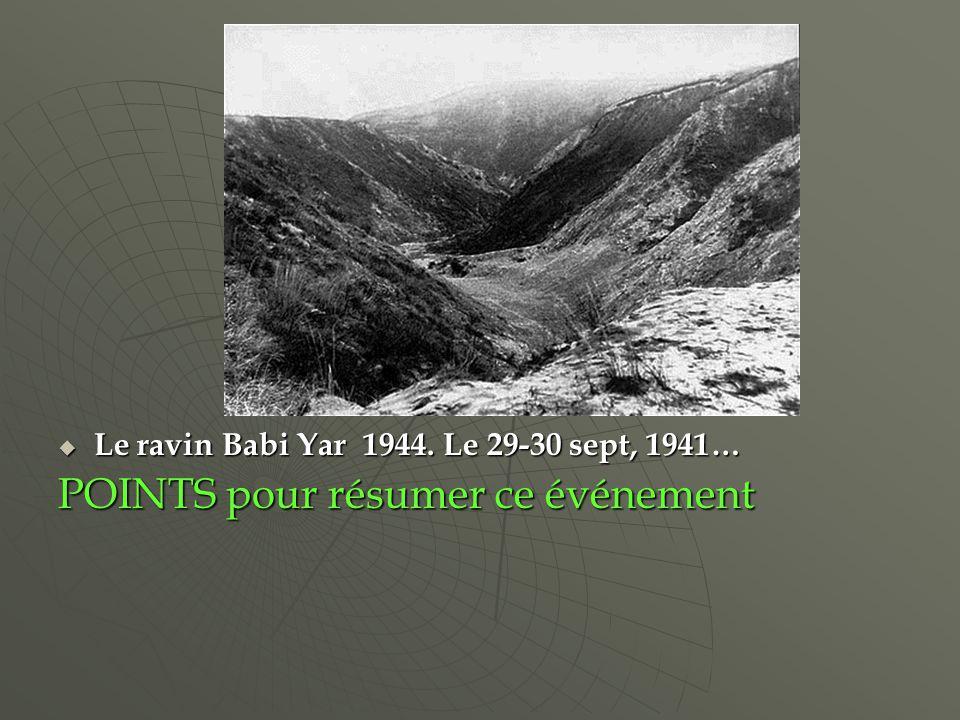 Le ravin Babi Yar 1944. Le 29-30 sept, 1941… Le ravin Babi Yar 1944. Le 29-30 sept, 1941… POINTS pour résumer ce événement