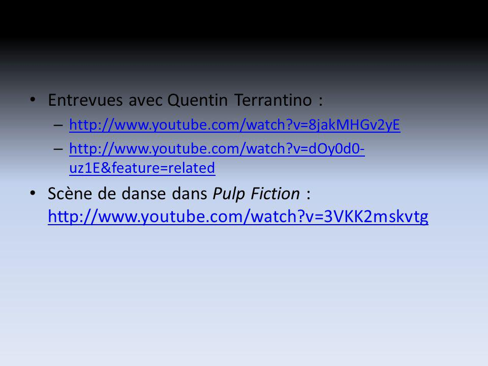 Entrevues avec Quentin Terrantino : – http://www.youtube.com/watch v=8jakMHGv2yE http://www.youtube.com/watch v=8jakMHGv2yE – http://www.youtube.com/watch v=dOy0d0- uz1E&feature=related http://www.youtube.com/watch v=dOy0d0- uz1E&feature=related Scène de danse dans Pulp Fiction : http://www.youtube.com/watch v=3VKK2mskvtg http://www.youtube.com/watch v=3VKK2mskvtg