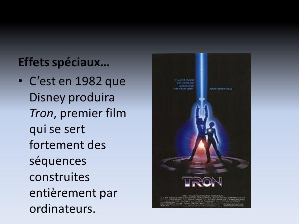 Effets spéciaux… Cest en 1982 que Disney produira Tron, premier film qui se sert fortement des séquences construites entièrement par ordinateurs.