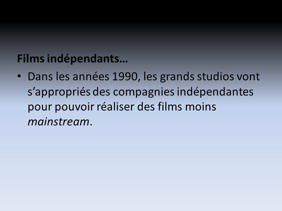 Films indépendants… Dans les années 1990, les grands studios vont sappropriés des compagnies indépendantes pour pouvoir réaliser des films moins mainstream.