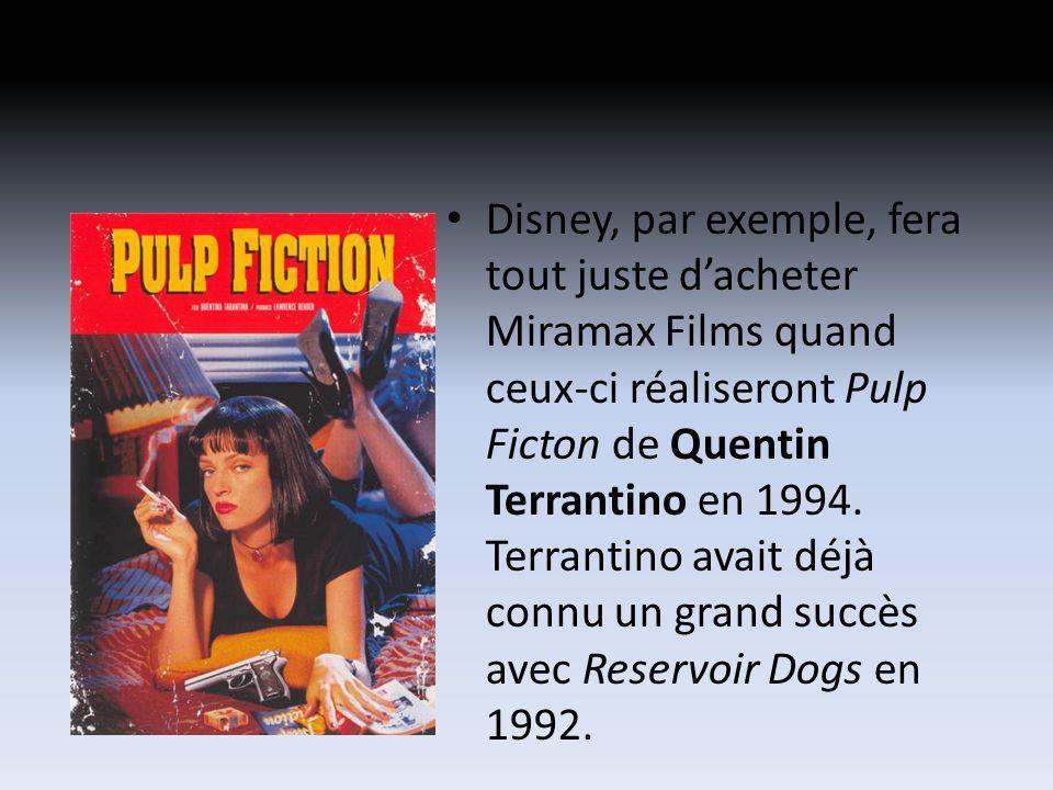 Disney, par exemple, fera tout juste dacheter Miramax Films quand ceux-ci réaliseront Pulp Ficton de Quentin Terrantino en 1994.