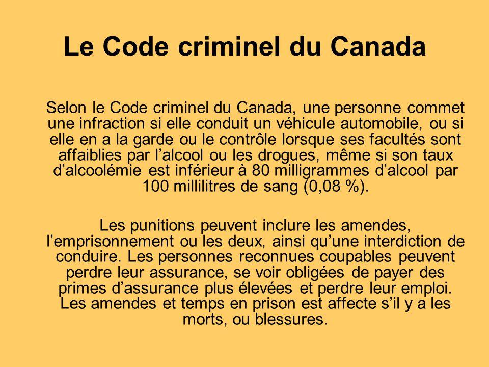 Le Code criminel du Canada Selon le Code criminel du Canada, une personne commet une infraction si elle conduit un véhicule automobile, ou si elle en