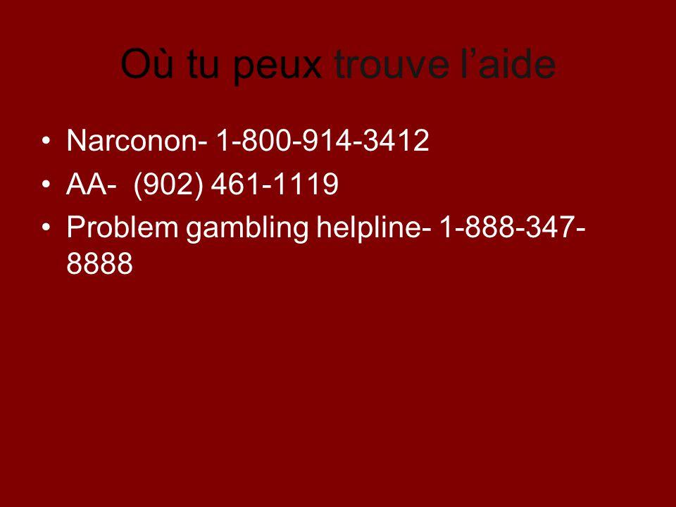 Où tu peux trouve laide Narconon- 1-800-914-3412 AA- (902) 461-1119 Problem gambling helpline- 1-888-347- 8888