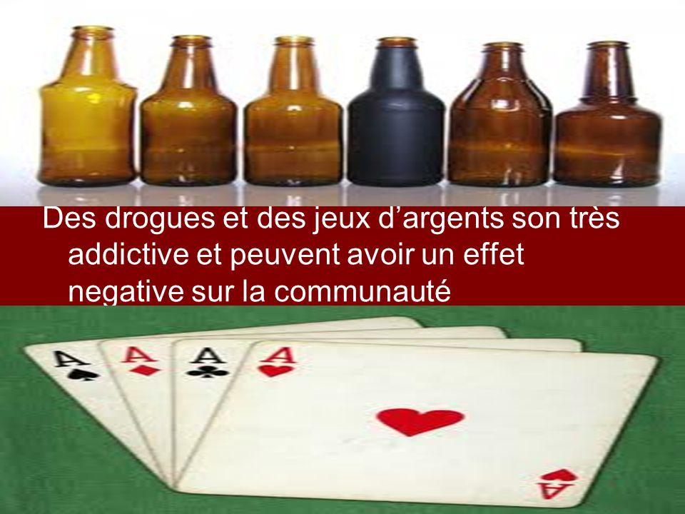 Des drogues et des jeux dargents son très addictive et peuvent avoir un effet negative sur la communauté
