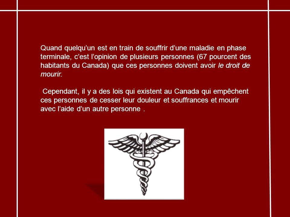 Quand quelquun est en train de souffrir dune maladie en phase terminale, cest lopinion de plusieurs personnes (67 pourcent des habitants du Canada) qu