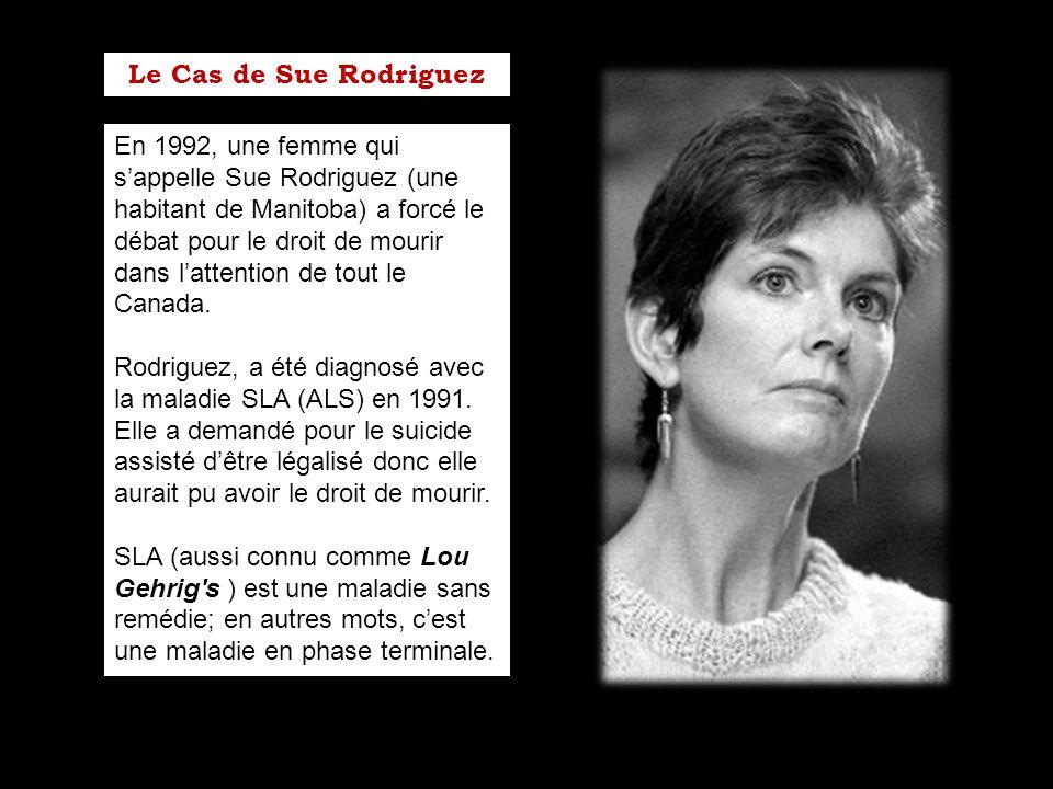 En 1992, une femme qui sappelle Sue Rodriguez (une habitant de Manitoba) a forcé le débat pour le droit de mourir dans lattention de tout le Canada. R