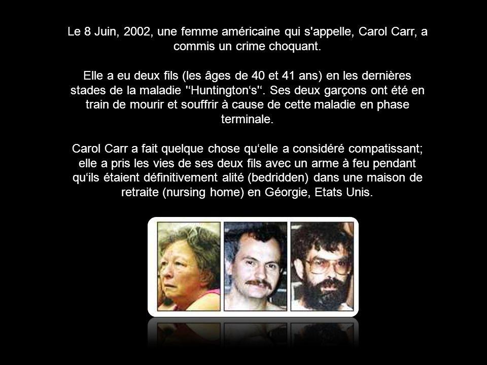 Le 8 Juin, 2002, une femme américaine qui s'appelle, Carol Carr, a commis un crime choquant. Elle a eu deux fils (les âges de 40 et 41 ans) en les der