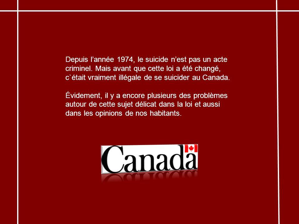 Depuis lannée 1974, le suicide nest pas un acte criminel. Mais avant que cette loi a été changé, c`était vraiment illégale de se suicider au Canada. É