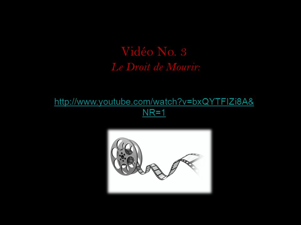 Vidéo No. 3 Le Droit de Mourir: http://www.youtube.com/watch?v=bxQYTFIZi8A& NR=1