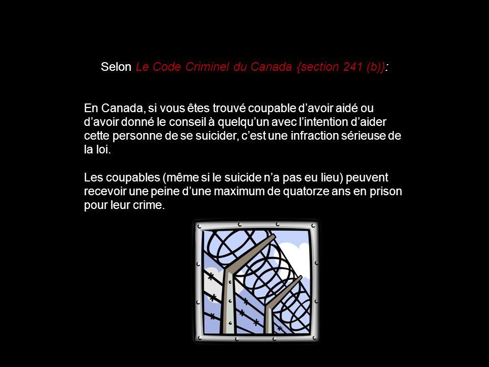 Selon Le Code Criminel du Canada {section 241 (b)}: En Canada, si vous êtes trouvé coupable davoir aidé ou davoir donné le conseil à quelquun avec lin