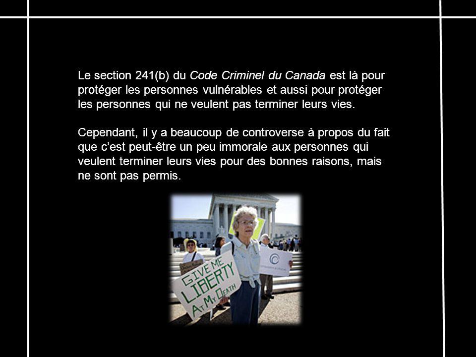Le section 241(b) du Code Criminel du Canada est là pour protéger les personnes vulnérables et aussi pour protéger les personnes qui ne veulent pas te