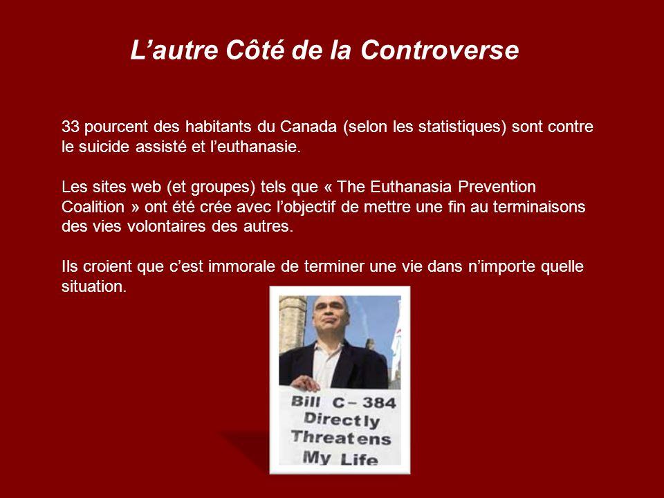 Lautre Côté de la Controverse 33 pourcent des habitants du Canada (selon les statistiques) sont contre le suicide assisté et leuthanasie. Les sites we