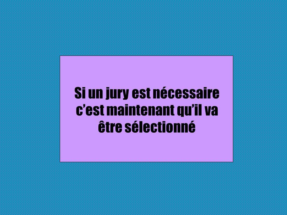 Si un jury est nécessaire cest maintenant quil va être sélectionné