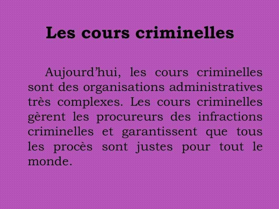 Les cours criminelles Aujourdhui, les cours criminelles sont des organisations administratives très complexes. Les cours criminelles gèrent les procur