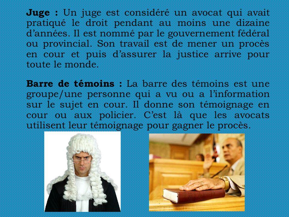 Juge : Un juge est considéré un avocat qui avait pratiqué le droit pendant au moins une dizaine dannées. Il est nommé par le gouvernement fédéral ou p