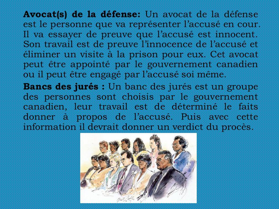 Avocat(s) de la défense: Un avocat de la défense est le personne que va représenter laccusé en cour.