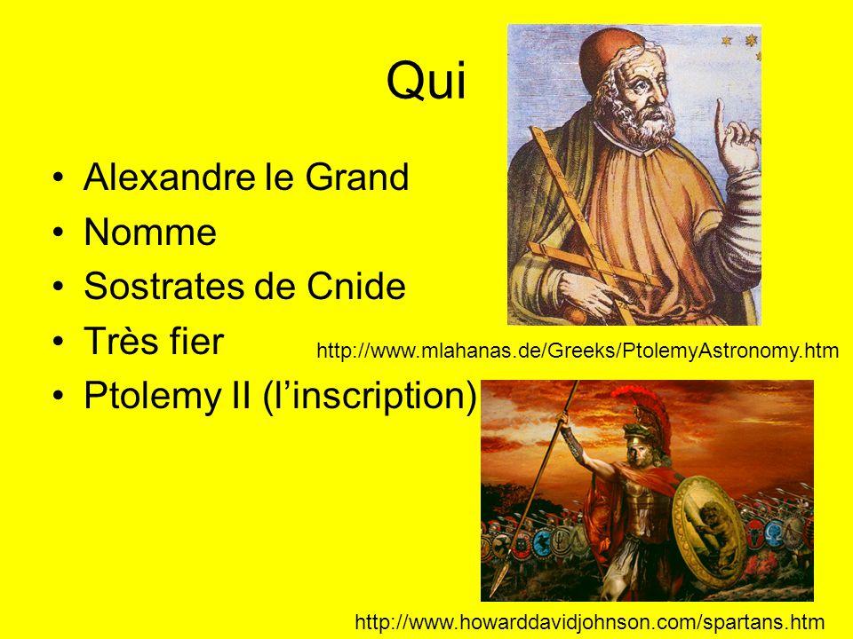 Qui Alexandre le Grand Nomme Sostrates de Cnide Très fier Ptolemy II (linscription) http://www.howarddavidjohnson.com/spartans.htm http://www.mlahanas