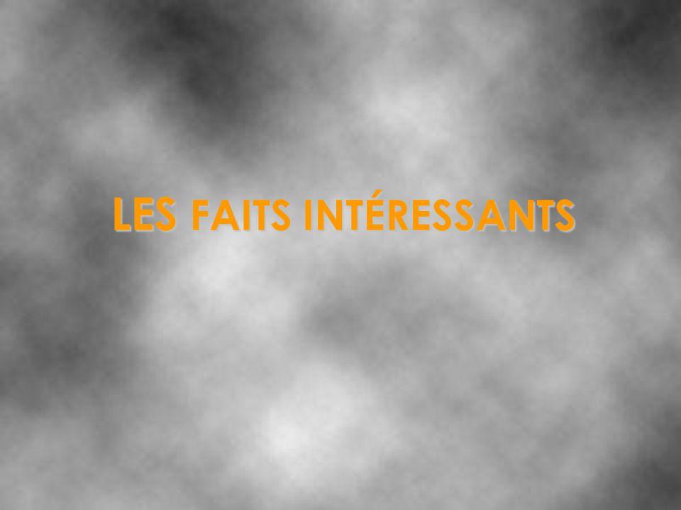 LES FAITS INTÉRESSANTS