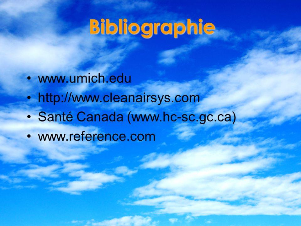 Bibliographie www.umich.edu http://www.cleanairsys.com Santé Canada (www.hc-sc.gc.ca) www.reference.com